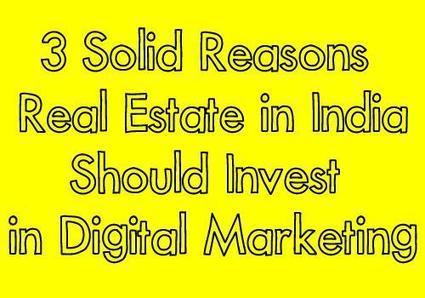 3 Solid Reasons Real Estate in India Should Invest in Digital Marketing | News | Scoop.it