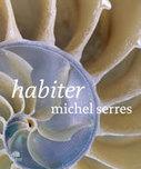 Habiter / Michel Serres, Éd. le Pommier, 2012 | Bibliothèque de l'Ecole des Ponts ParisTech | Scoop.it