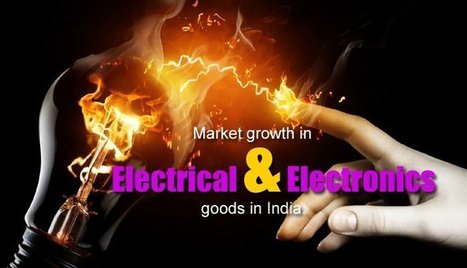 Market Growth in Electrical & Electronics Goods In India. | FIND NEW TARGETED CLIENTS | Scoop.it