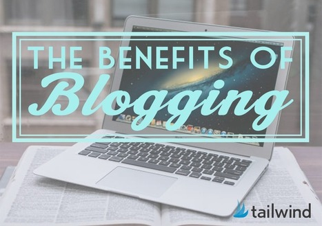 The Benefits of Blogging - Business 2 Community | Digital-News on Scoop.it today | Scoop.it