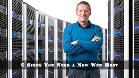 5 Signs You Need a New Web Host - HostingDecisions | Webhosting | Scoop.it