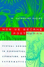 How We Became Posthuman: N Katherine Hayles | Anthrofutures | Scoop.it