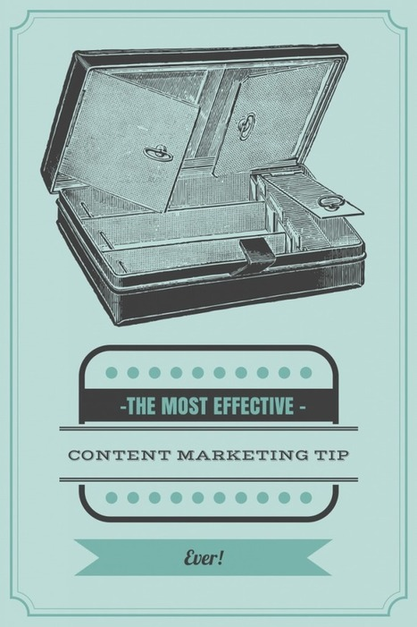 The Most Effective Content Marketing Tip Ever | Feldman Creative | public relations, corporate communications, marketing, social media | Scoop.it