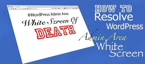 How to Resolve Wordpress Admin White Screen of Death. — Tricks2Blogging - Smart Ways To Blogging   Blogging And SEO   Scoop.it