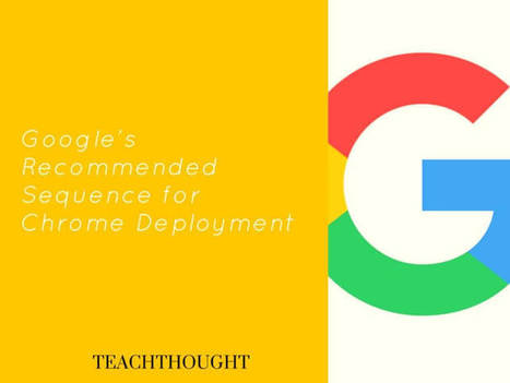 A Google Chrome Deployment Guide For Schools - | Edtech PK-12 | Scoop.it