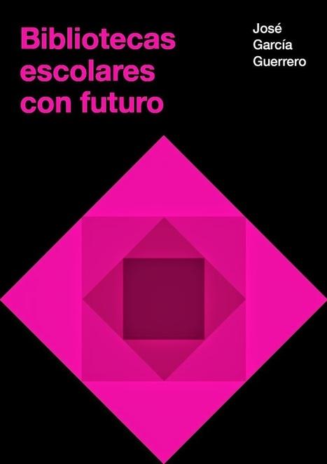 El futuro de la biblioteca escolar es el futuro de la escuela | Bibliotecas escolares, promoción de la lectura, formación, redes y entornos profesionales | Scoop.it