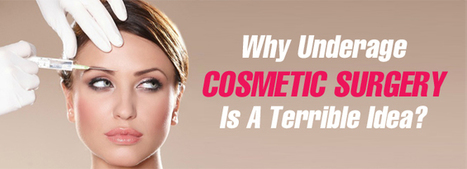 Why Underage Cosmetic Surgery Is A Terrible Idea | cosmeticsurgery | Scoop.it