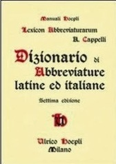 Dizionario di Abbreviature latine ed italiane [Dictionary of Latin and Italian Abbreviations], by Adriano Cappelli | Généal'italie | Scoop.it