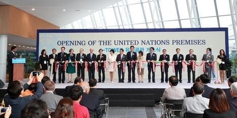 UN in Korea | New United Nations Premises launched in Incheon ... | What's going on in the United Nations | Scoop.it