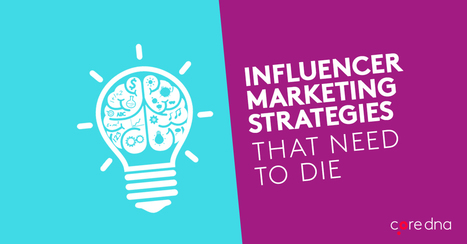 5 Influencer Marketing Strategies That Need To Die (And What You Should Do Instead) | Reading Pool | Scoop.it