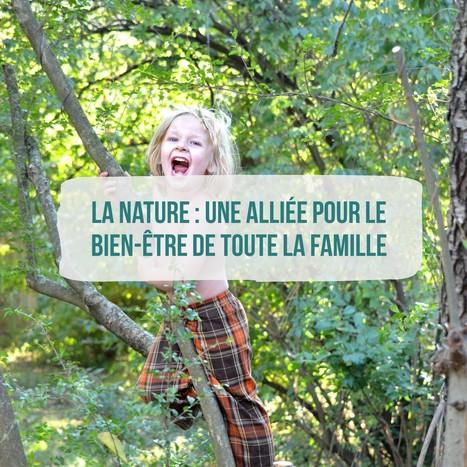La nature : une alliée pour le bien-être de toute la famille (+ressources) | Les bons conseils de la CNM | Scoop.it
