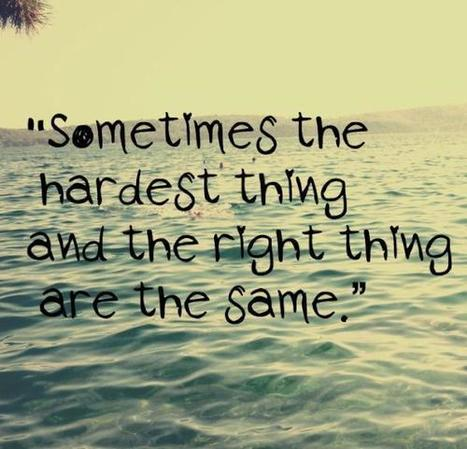 Sometimes The Hardest Thing And The Right Thing Are Same | Quotes | Scoop.it