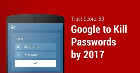 Google Trust API plans to replace your Passwords with Trust Score | Informática Forense | Scoop.it