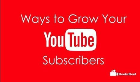 Effective Ways to Grow Your YouTube Subscribers (The Right Way) | Social Video Marketing | Scoop.it