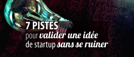 7 pistes pour valider une idée de startup sans se ruiner | Entrepreneurs du Web | Scoop.it