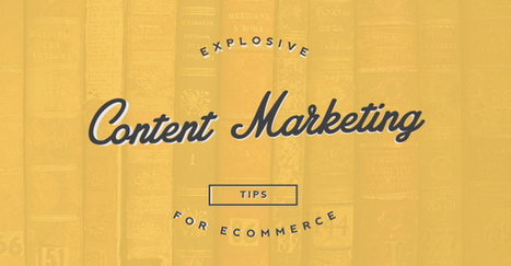 19 Explosive Content Marketing Tips for eCommerce Stores - Ecommerce Platforms | random stuff | Scoop.it
