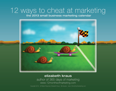 12 Ways to Cheat at Marketing: The 2013 Small Business Marketing Calendar | Small Business Marketing Ideas | Scoop.it