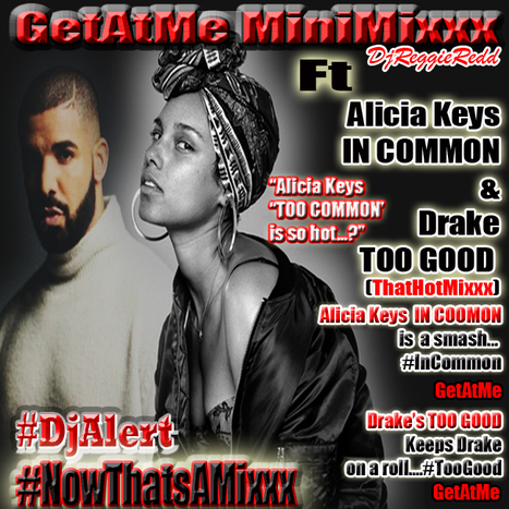 GetAtMeMiniMixxx ft Alicia Keys IN COMMON & Drake TOO GOOD... #ItsAboutTheMusic | GetAtMe | Scoop.it