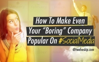 How To Make Even Your Boring Company Popular On Social Media | Internet Marketing | Scoop.it