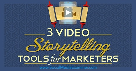 3 Video Storytelling Tools for Social Marketers : Social Media Examiner | Public Relations & Social Media Insight | Scoop.it