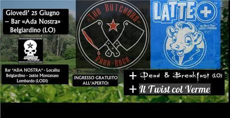 25 GIUGNO -THE BUTCHERS (VA) + LATTE+ (FI) + Dead & Breakfast + Twist Col Verme @ Ada Nostra (Lodi) | concerti italia | Scoop.it