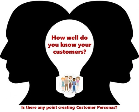 How Well Do You Know Your Customer? Is There Any Point Creating Customer Personas?  | digitalNow | Scoop.it