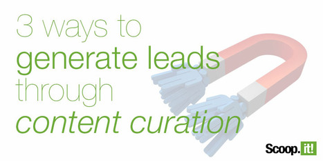3 Ways to Generate Leads through Content Curation | Demand Generation Through Content Marketing | Scoop.it