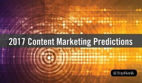 Experts Share Content Marketing Predictions for 2017 | CIM Academy Digital Strategy | Scoop.it