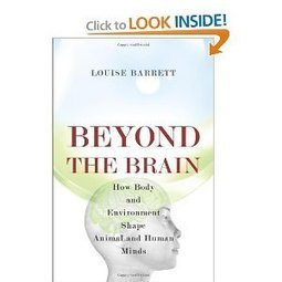 Beyond the Brain: How Body and Environment Shape Animal and Human Minds (by Louise Barrett) | CxBooks | Scoop.it