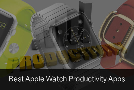 Best Apple Watch Productivity Apps: Make The Most of Personal & Professional Life | All Things iPhone, iPad and Apple | Scoop.it