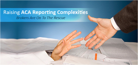 ACA Reporting – It's The Brokers' Call to Decrease the Complexities   Employee Benefits Administration   Scoop.it