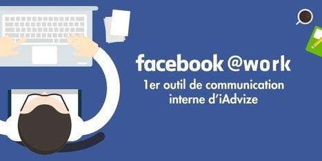 Infographie Facebook at Work : 1er outil de communication interne d'iAdvize | Be Marketing 3.0 | Scoop.it