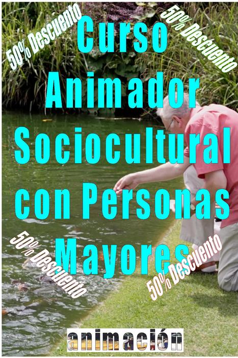 Curso de Animador Sociocultural con Personas Mayores A distancia - Oferta 75 € | Buscador de Cursos educacion, integracion, trabajo social | Scoop.it