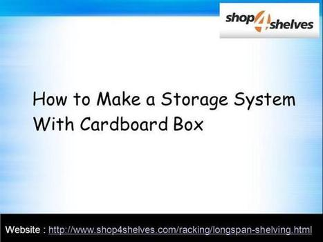 How to Make a Storage System With Cardboard Box Ppt Presentation | Shop4shelves | Scoop.it