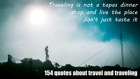 154 quotes about travel and traveling, the inspirational corner - MEL365 is Travel photography | Location Independent | Scoop.it