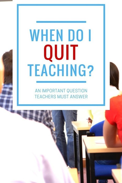 When is it Time to Quit Teaching? | Education, Curiosity, and Happiness | Scoop.it