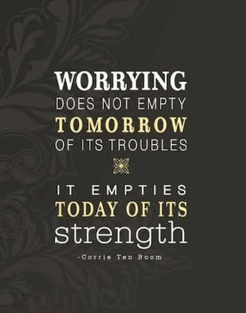 Worrying Only Hurts Today | The Best Quotes of All Time | Scoop.it