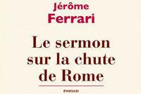 Le Sermon sur la chute de Rome, par Jérôme Ferrari | @BDamianu | Scoop.it