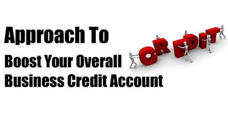 Approach To  Boost Your Overall  Business Credit Account | Be Your Own Boss - Start Your Own Business | Scoop.it