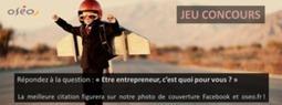 Jeu concours : Etre entrepreneur, c'est quoi ? | Entrepreneuriat et startup : comment créer sa boîte ? | Scoop.it