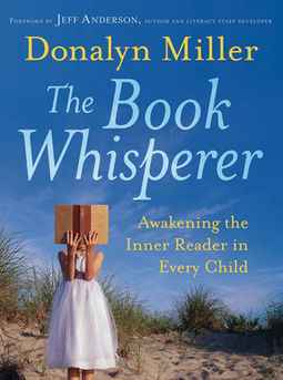 Wiley: The Book Whisperer: Awakening the Inner Reader in Every Child - Donalyn Miller, Jeff Anderson | Creating a community of readers | Scoop.it