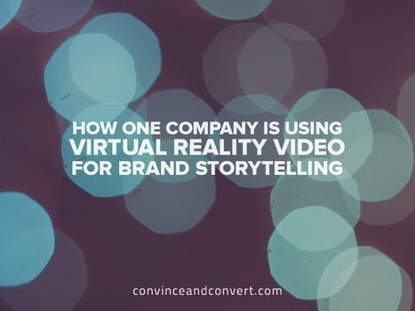 How One Company Is Using Virtual Reality Video For Brand Storytelling | Just Story It! Biz Storytelling | Scoop.it
