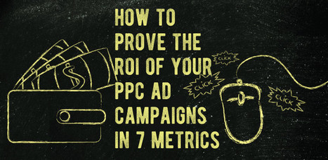 How to Prove the ROI of Your PPC Ad Campaigns in 7 Metrics | Digital Brand Marketing | Scoop.it