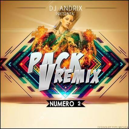 Pack V-Remix Edits Dj Andrix Vol. 2 | Chile Remix | Scoop.it