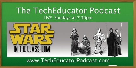 How do I bring Star Wars into MY Classroom??? | @TechEdShow Podcast 55 | Education Matters - (tech and non-tech) | Scoop.it