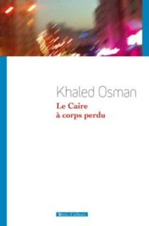 "Khaled Osman, ""Le Caire à corps perdu "" 