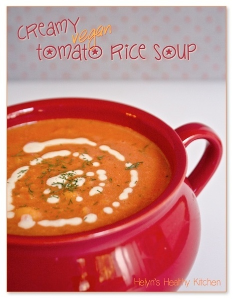 Helyn's Healthy Kitchen: Creamy Vegan Tomato Rice Soup | Healthy Recipes and Tips for Healthy Living | Scoop.it