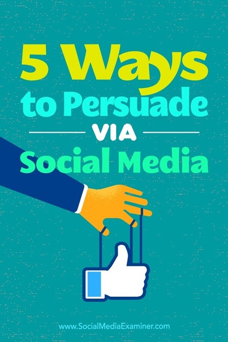 5 Ways to Persuade Via Social Media | Social Media News | Scoop.it