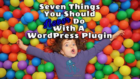 7 Things to Never Do With A WordPress Plugin | microbusiness | Scoop.it