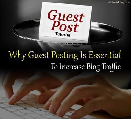Why Guest Posting Is Essential To Increase Blog Traffic - E Tutorial Blog | ETutorialBlog | Scoop.it